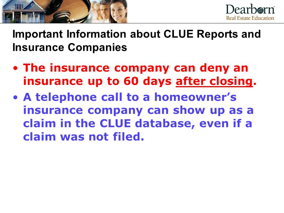 Important Information about CLUE Reports and Insurance Companies The insurance company can deny an insurance up to 60 days after closing.