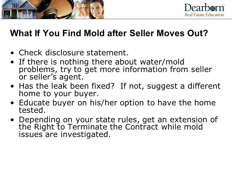 What If You Find Mold after Seller Moves Out.Check disclosure statement.