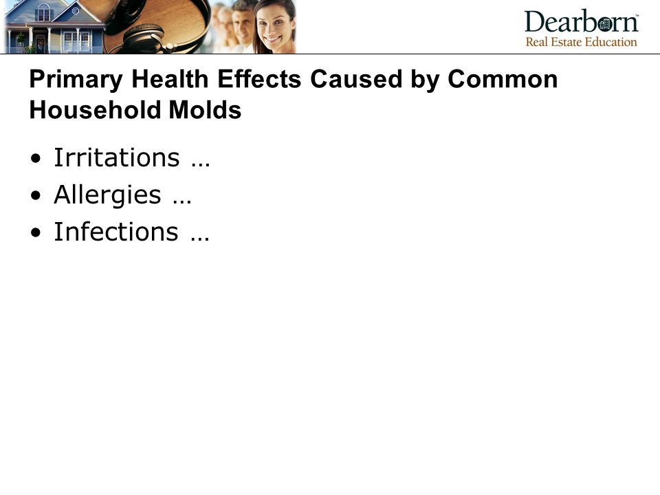 Primary Health Effects Caused by Common Household Molds Irritations … Allergies … Infections …