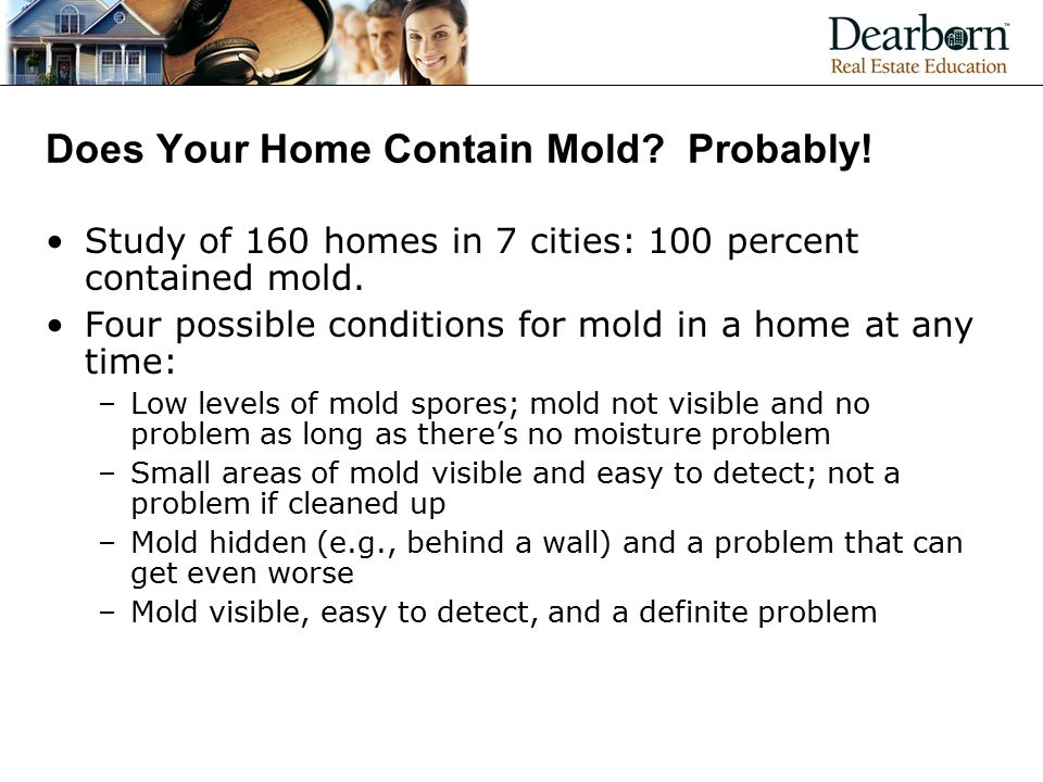 Does Your Home Contain Mold.Probably. Study of 160 homes in 7 cities: 100 percent contained mold.
