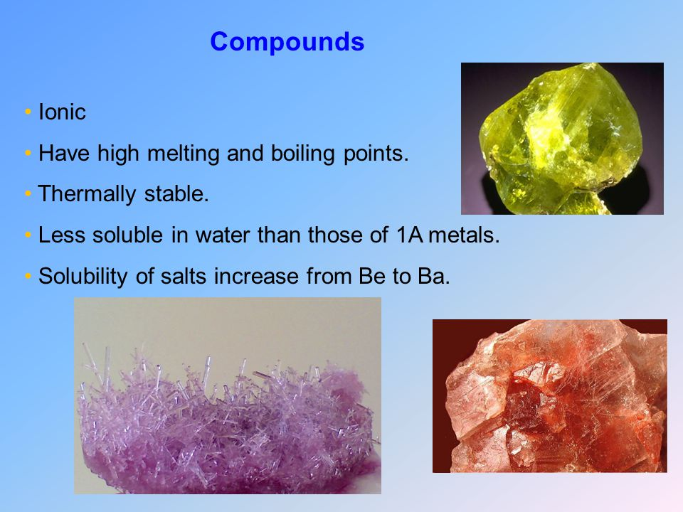Compounds Ionic Have high melting and boiling points.