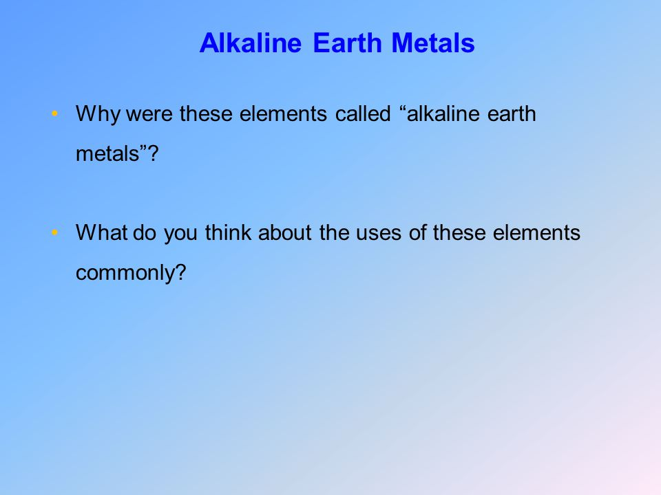 Why were these elements called alkaline earth metals .