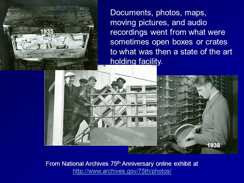 Documents, photos, maps, moving pictures, and audio recordings went from what were sometimes open boxes or crates to what was then a state of the art
