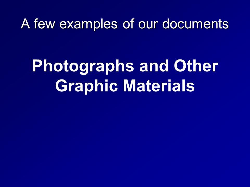 A few examples of our documents Photographs and Other Graphic Materials