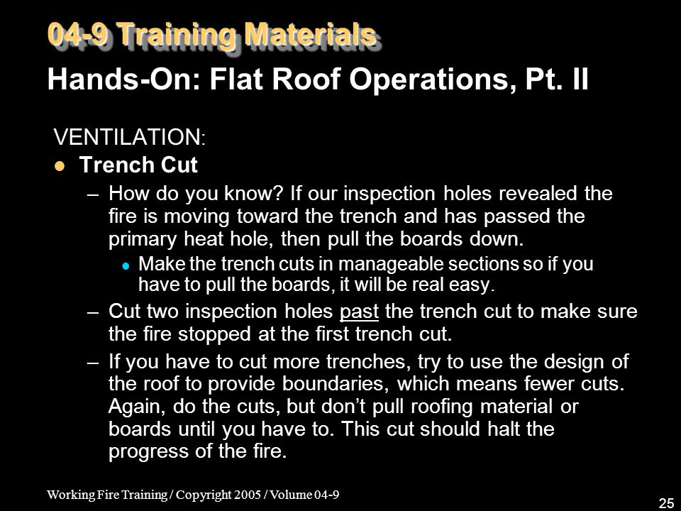 Working Fire Training / Copyright 2005 / Volume 04-9 25 VENTILATION : Trench Cut –How do you know.