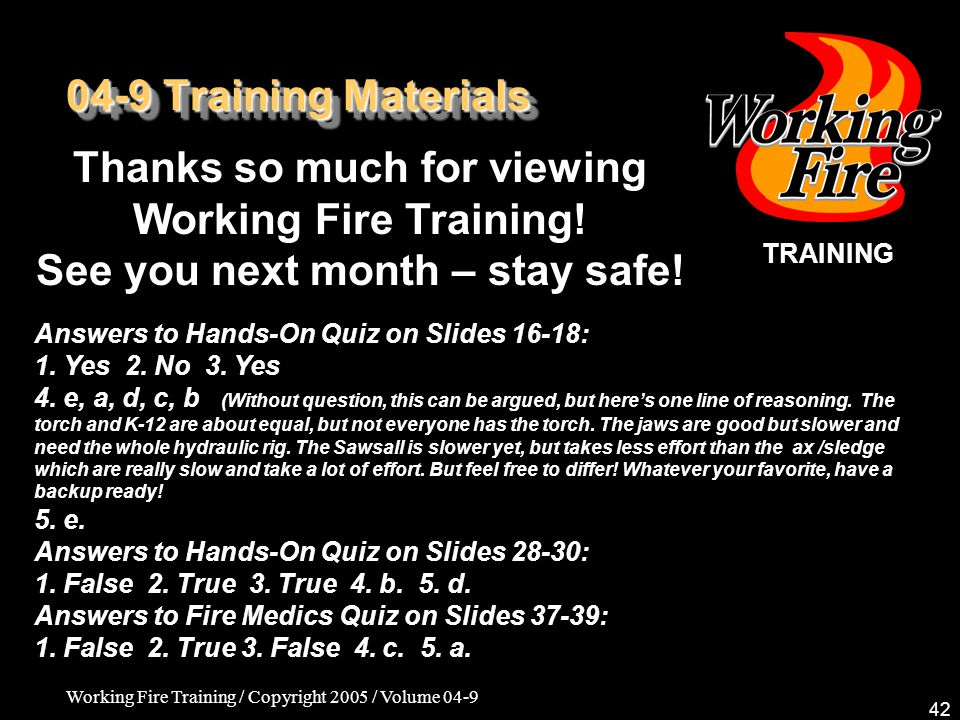 Working Fire Training / Copyright 2005 / Volume 04-9 42 04-9 Training Materials Thanks so much for viewing Working Fire Training.
