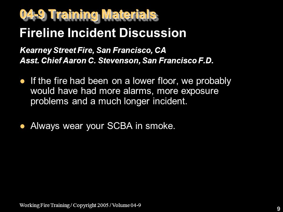 Working Fire Training / Copyright 2005 / Volume 04-9 9 Kearney Street Fire, San Francisco, CA Asst.