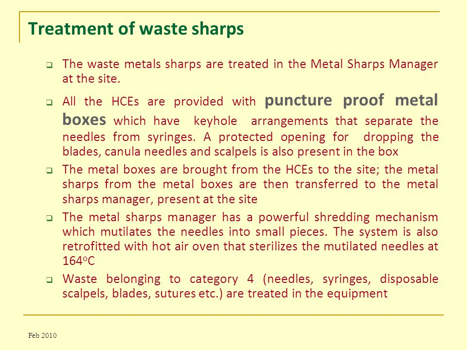 Feb 2010 Treatment of waste sharps  The waste metals sharps are treated in the Metal Sharps Manager at the site.
