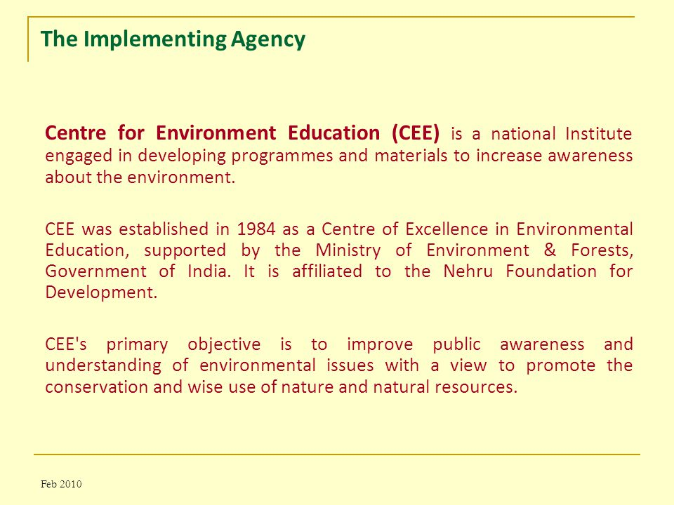 Feb 2010 The Implementing Agency Centre for Environment Education (CEE) is a national Institute engaged in developing programmes and materials to increase awareness about the environment.
