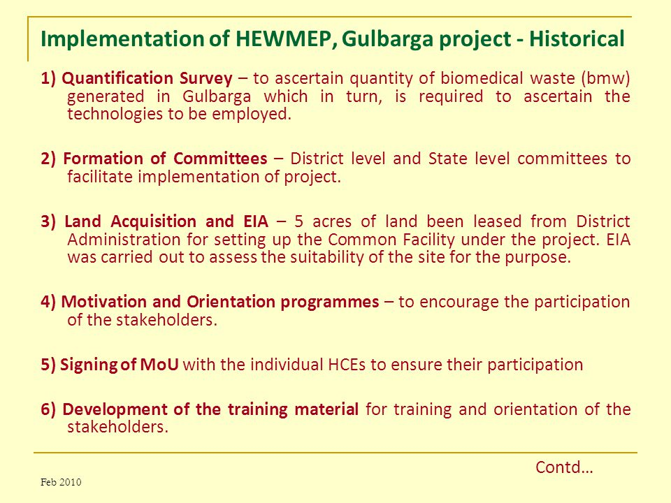 Feb 2010 Implementation of HEWMEP, Gulbarga project - Historical 1) Quantification Survey – to ascertain quantity of biomedical waste (bmw) generated in Gulbarga which in turn, is required to ascertain the technologies to be employed.