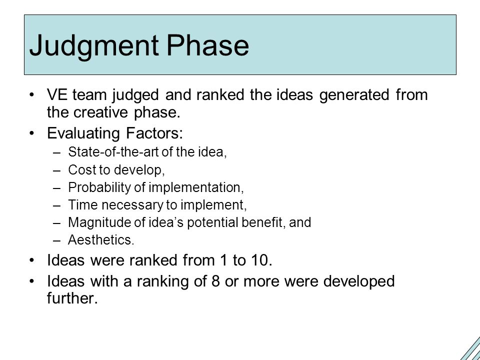 Judgment Phase VE team judged and ranked the ideas generated from the creative phase.