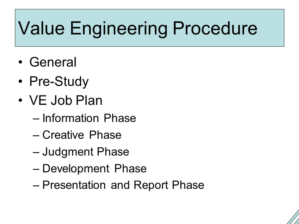 Value Engineering Procedure General Pre-Study VE Job Plan –Information Phase –Creative Phase –Judgment Phase –Development Phase –Presentation and Report Phase