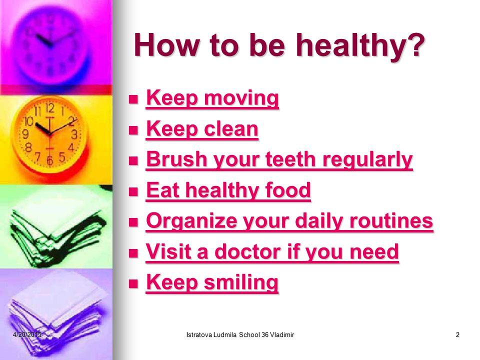 4/20/2015Istratova Ludmila School 36 Vladimir2 How to be healthy.