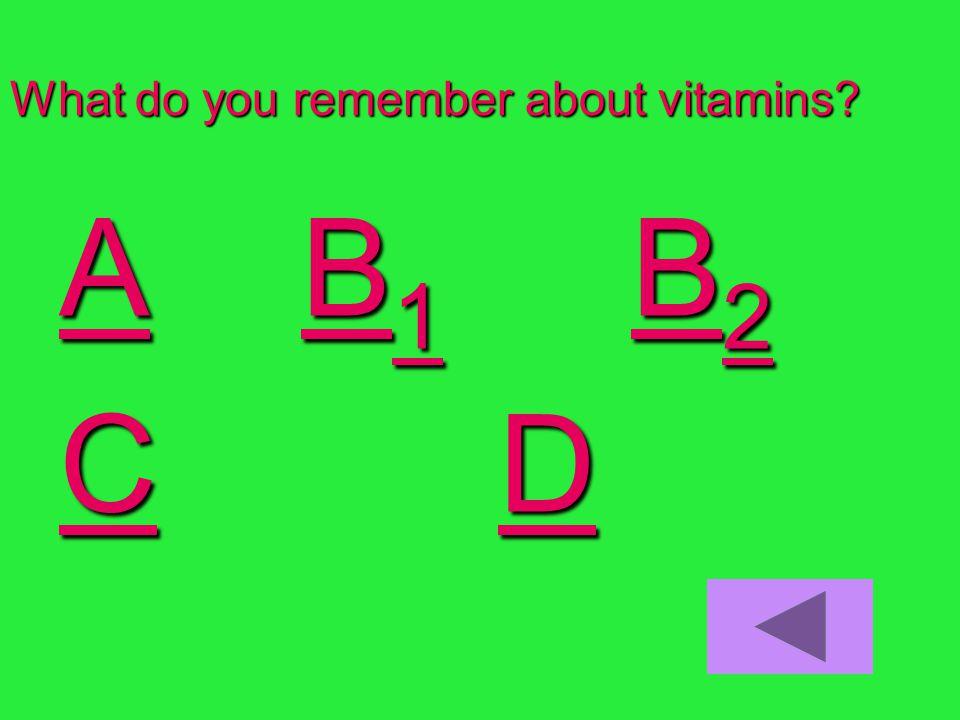What do you remember about vitamins AA B 1 B 2 B 1B 2 AB 1B 2 CC D D CD