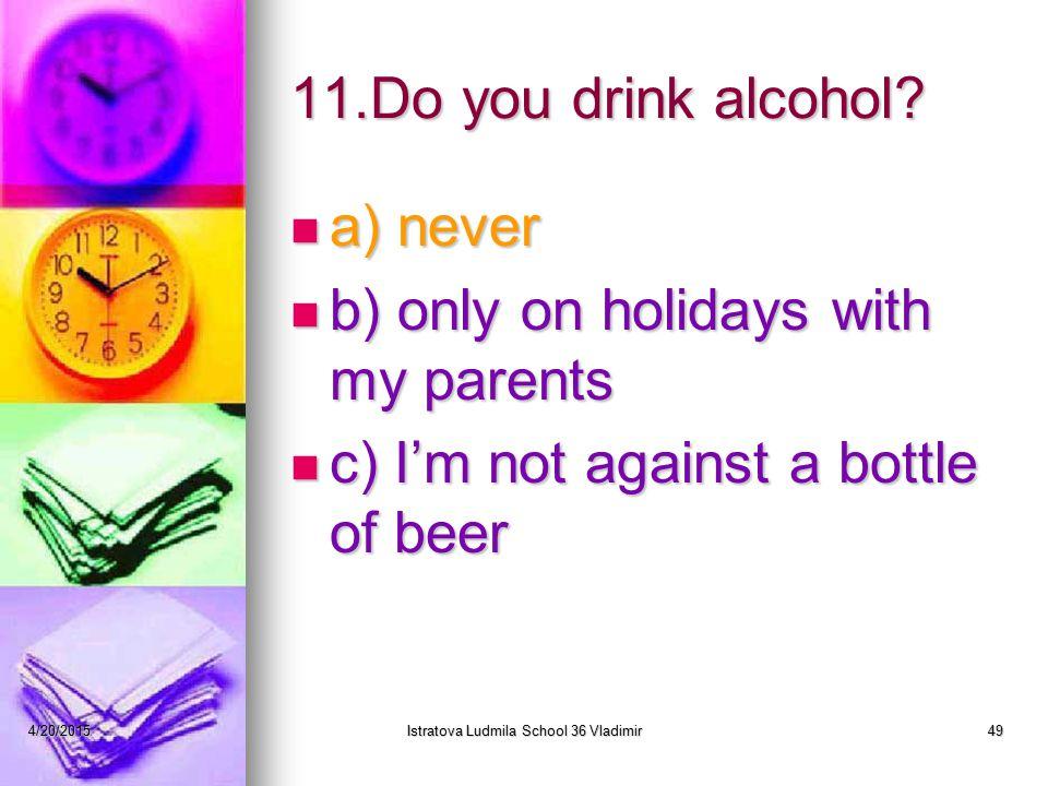 4/20/2015Istratova Ludmila School 36 Vladimir49 11.Do you drink alcohol.
