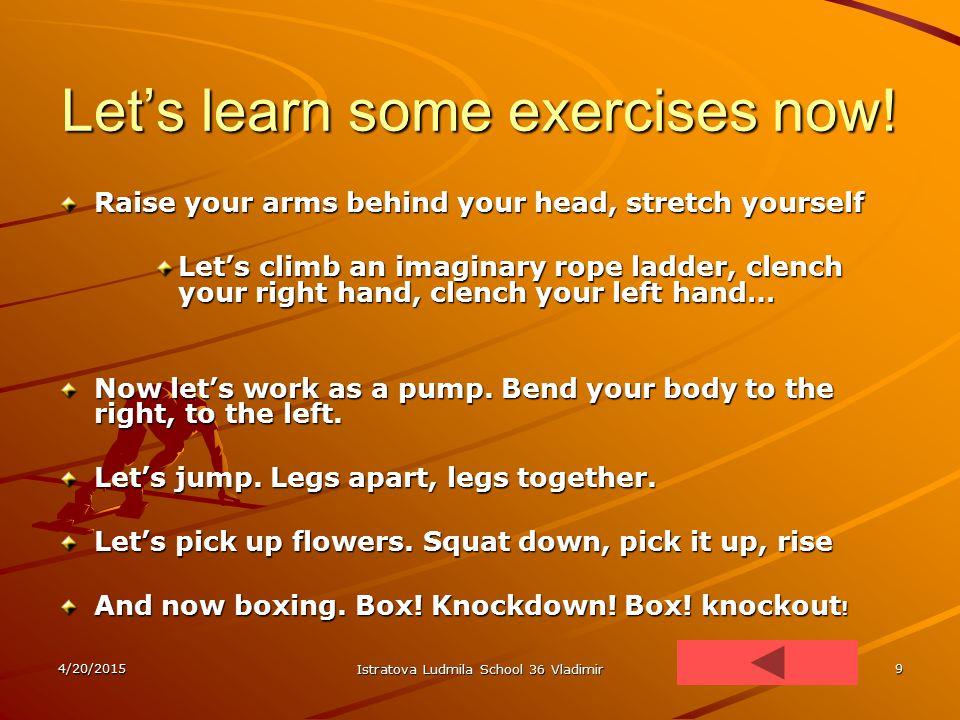 4/20/2015 Istratova Ludmila School 36 Vladimir 9 Let's learn some exercises now.