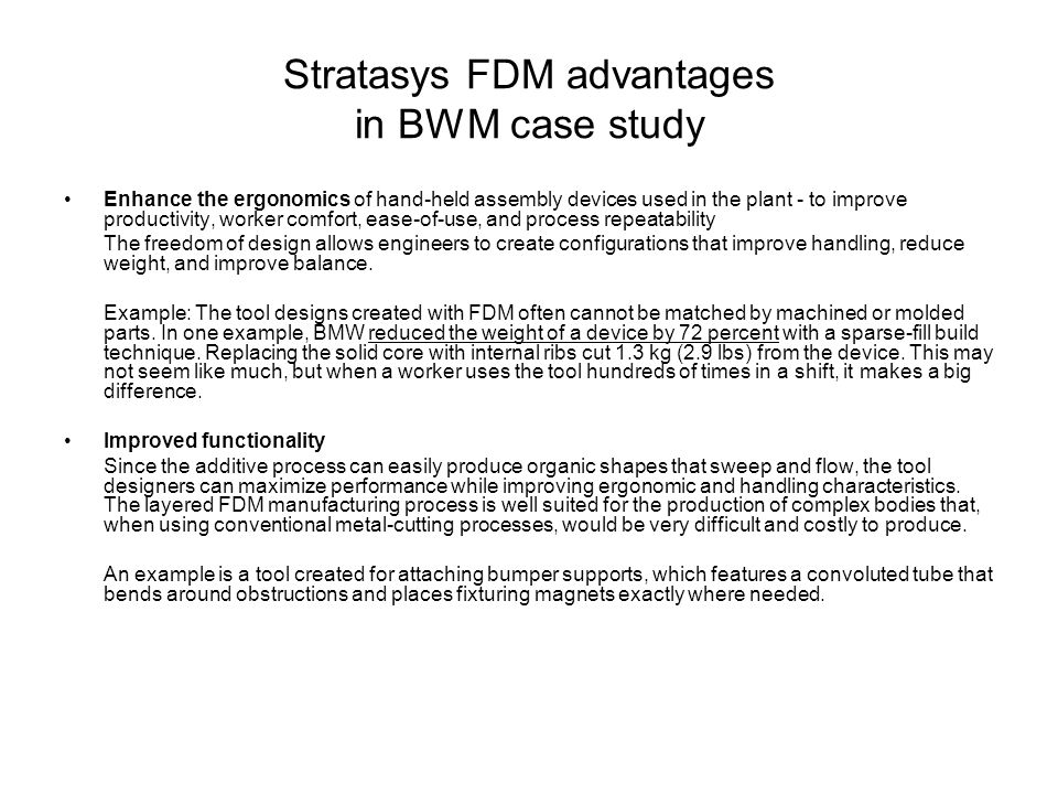 Stratasys FDM advantages in BWM case study Enhance the ergonomics of hand-held assembly devices used in the plant - to improve productivity, worker co