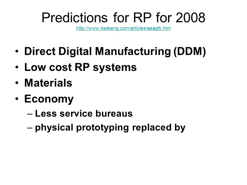 Predictions for RP for 2008 http://www.deskeng.com/articles/aaagtb.htm http://www.deskeng.com/articles/aaagtb.htm Direct Digital Manufacturing (DDM) L