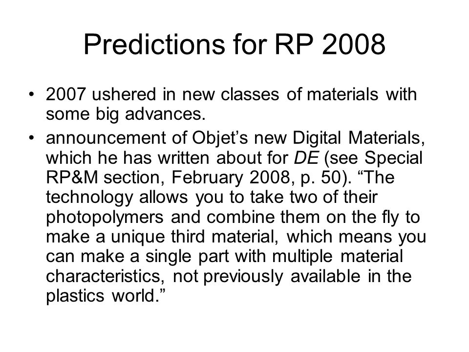 Predictions for RP 2008 2007 ushered in new classes of materials with some big advances. announcement of Objet's new Digital Materials, which he has w