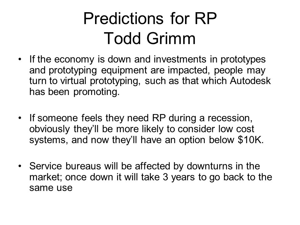 Predictions for RP Todd Grimm If the economy is down and investments in prototypes and prototyping equipment are impacted, people may turn to virtual