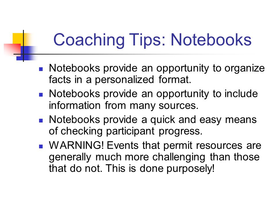 Coaching Tips: Notebooks Notebooks provide an opportunity to organize facts in a personalized format. Notebooks provide an opportunity to include info