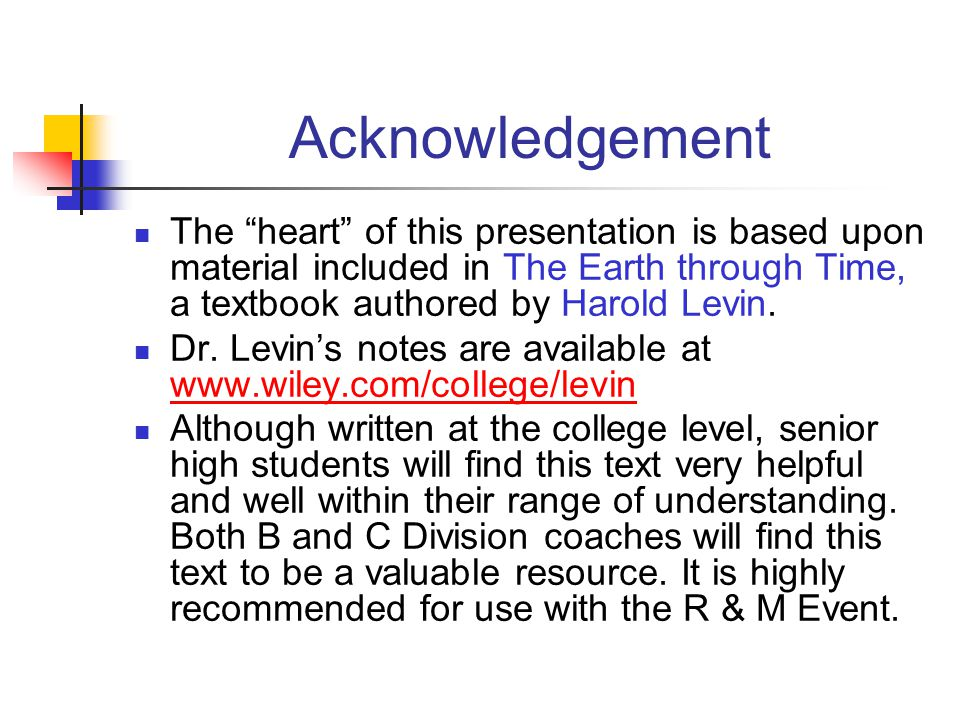 """Acknowledgement The """"heart"""" of this presentation is based upon material included in The Earth through Time, a textbook authored by Harold Levin. Dr. L"""
