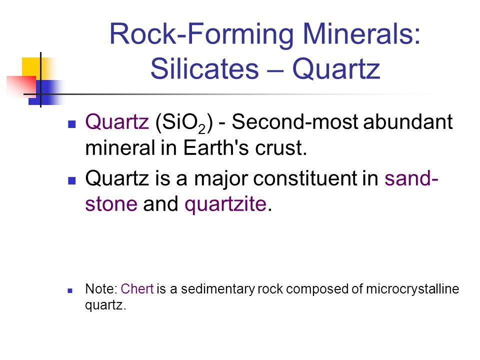 Rock-Forming Minerals: Silicates – Quartz Quartz (SiO 2 ) - Second-most abundant mineral in Earth's crust. Quartz is a major constituent in sand- ston