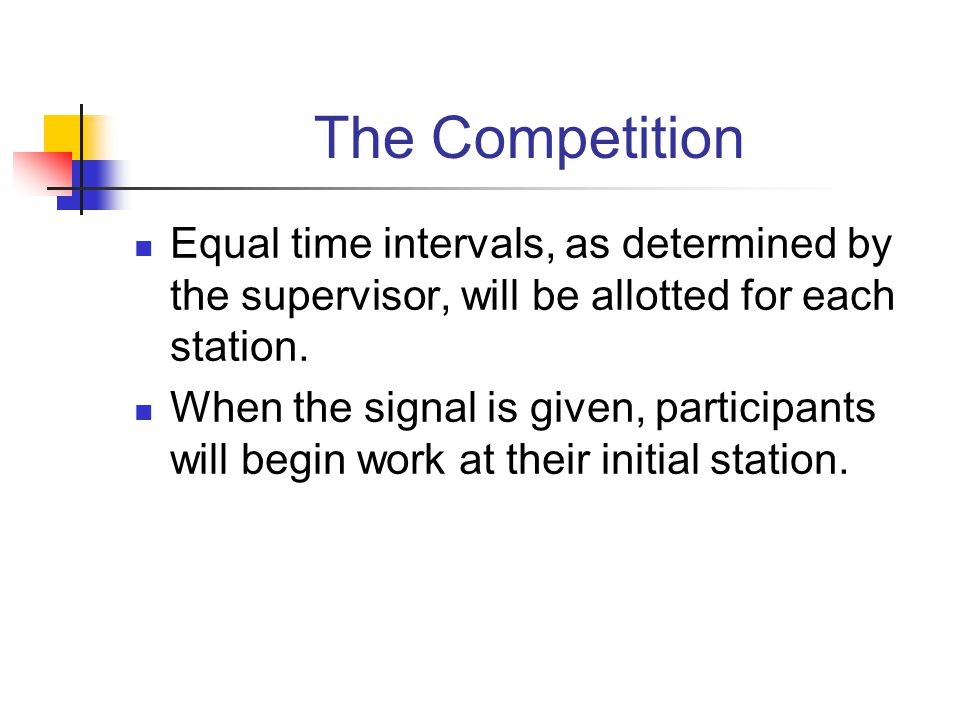 The Competition Equal time intervals, as determined by the supervisor, will be allotted for each station. When the signal is given, participants will