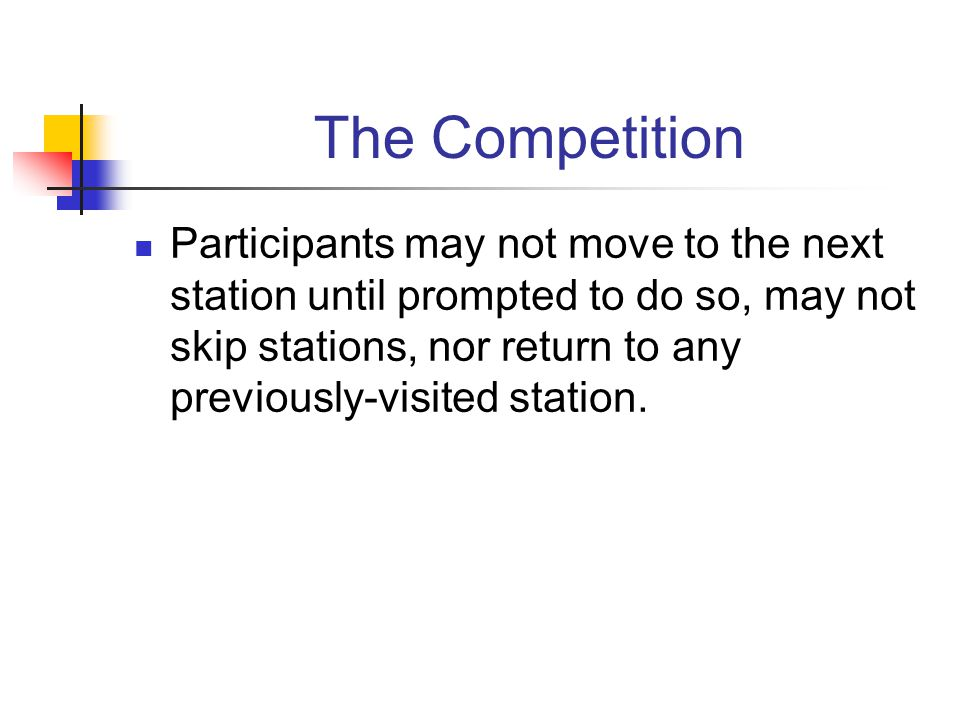 The Competition Participants may not move to the next station until prompted to do so, may not skip stations, nor return to any previously-visited sta