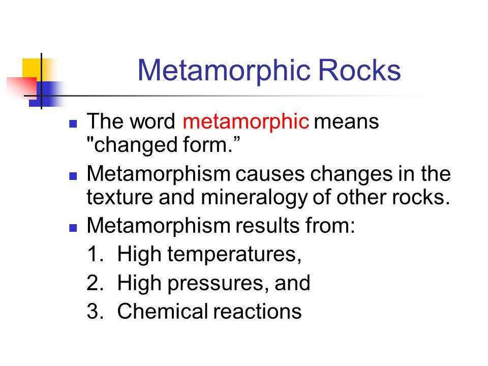 Metamorphic Rocks The word metamorphic means