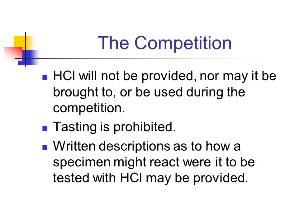 The Competition HCl will not be provided, nor may it be brought to, or be used during the competition. Tasting is prohibited. Written descriptions as