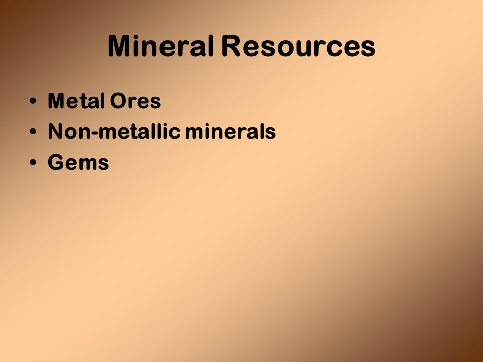 Mineral Resources Metal Ores Non-metallic minerals Gems