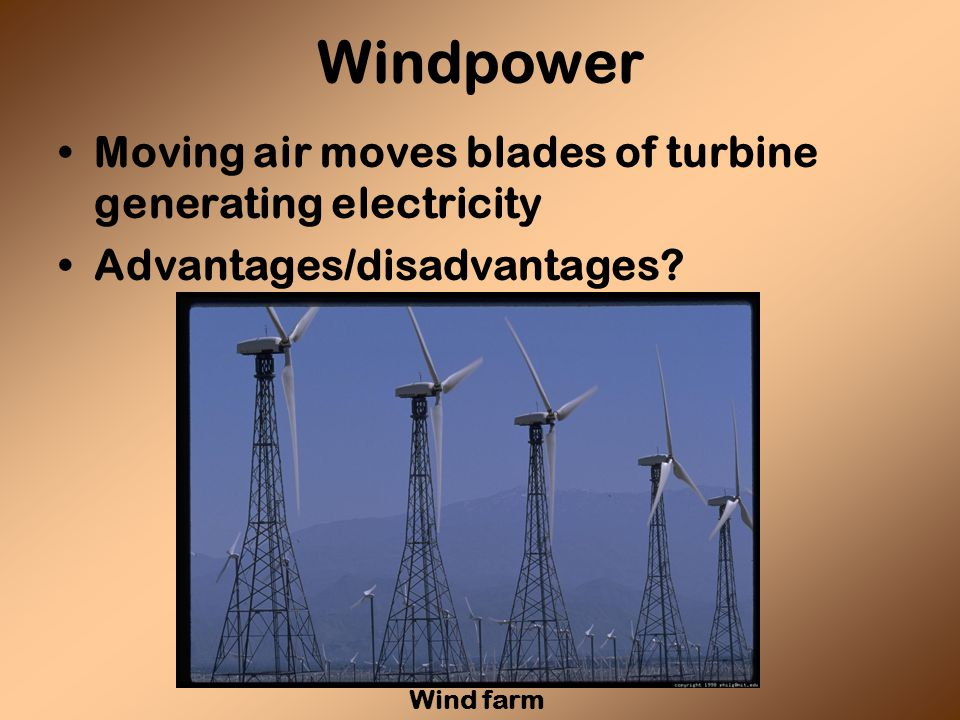 Windpower Moving air moves blades of turbine generating electricity Advantages/disadvantages.
