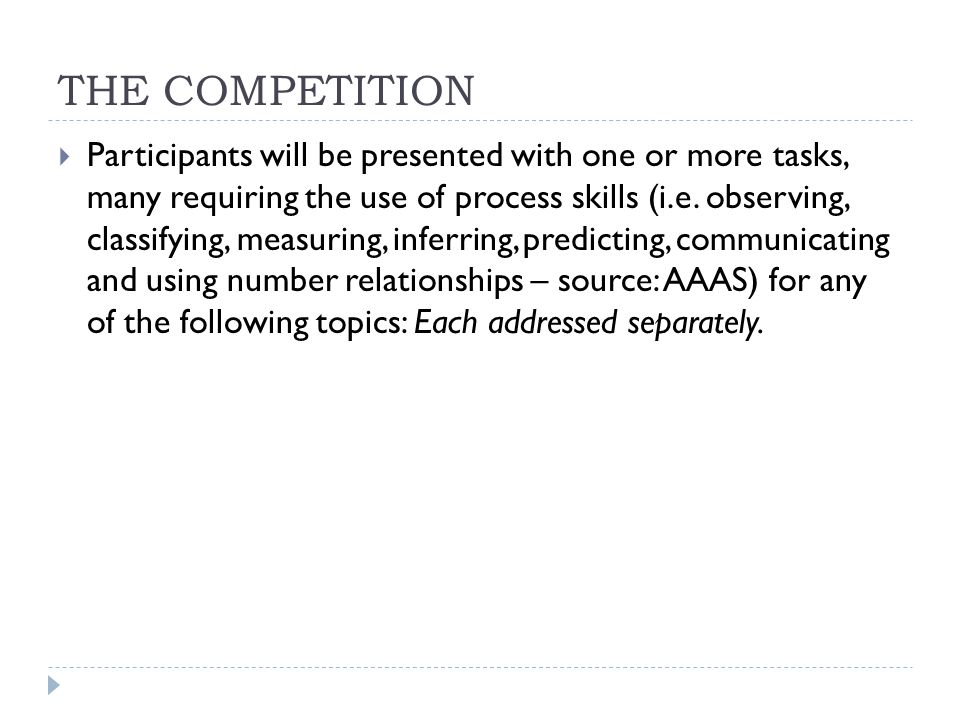 THE COMPETITION  Participants will be presented with one or more tasks, many requiring the use of process skills (i.e.