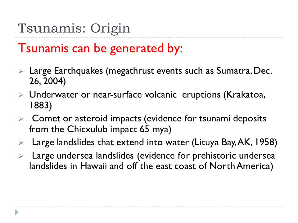 Tsunamis: Origin Tsunamis can be generated by:  Large Earthquakes (megathrust events such as Sumatra, Dec.