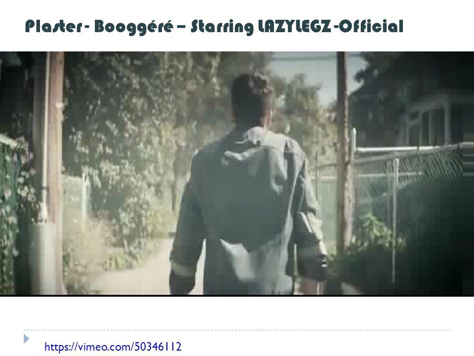 Plaster - Booggéré – Starring LAZYLEGZ -Official https://vimeo.com/50346112