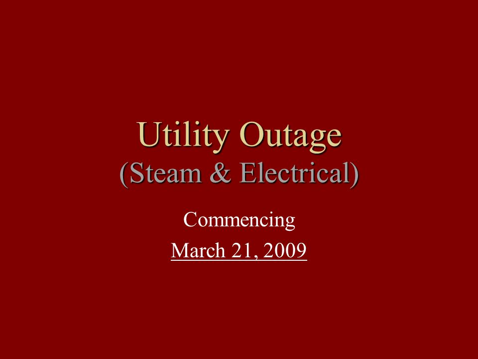 Utility Outage (Steam & Electrical) Commencing March 21, 2009