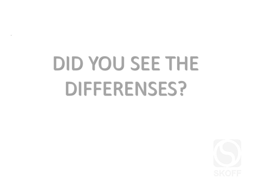 DID YOU SEE THE DIFFERENSES .