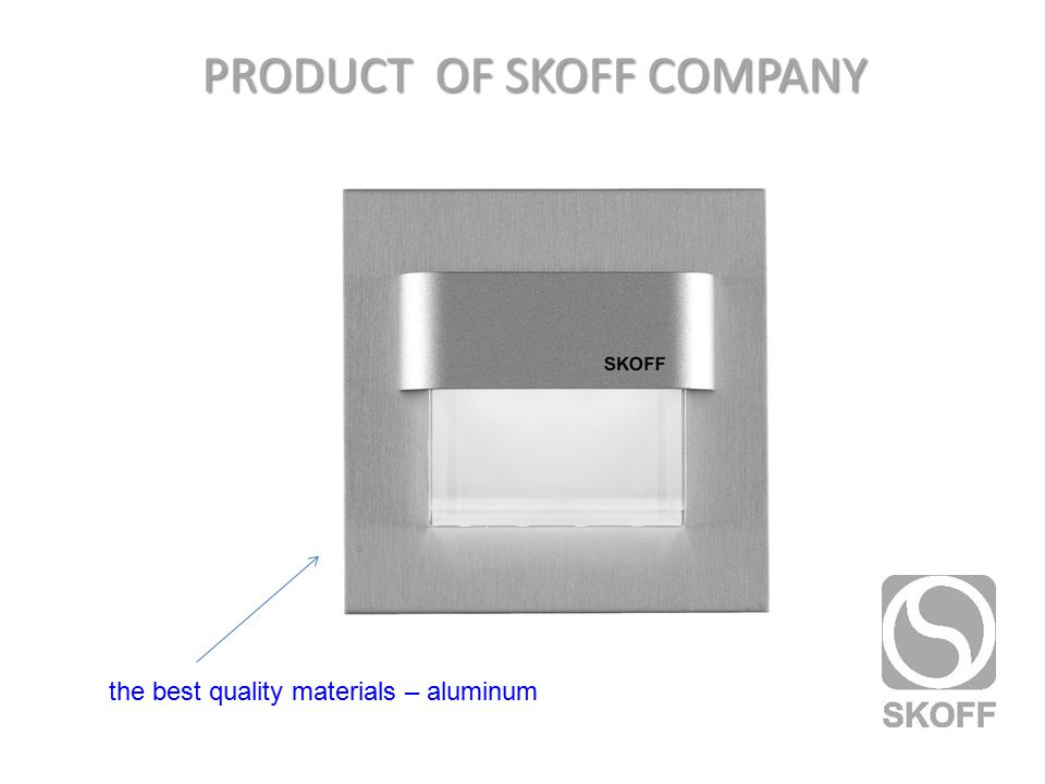 PRODUCT OF SKOFF COMPANY the best quality materials – aluminum