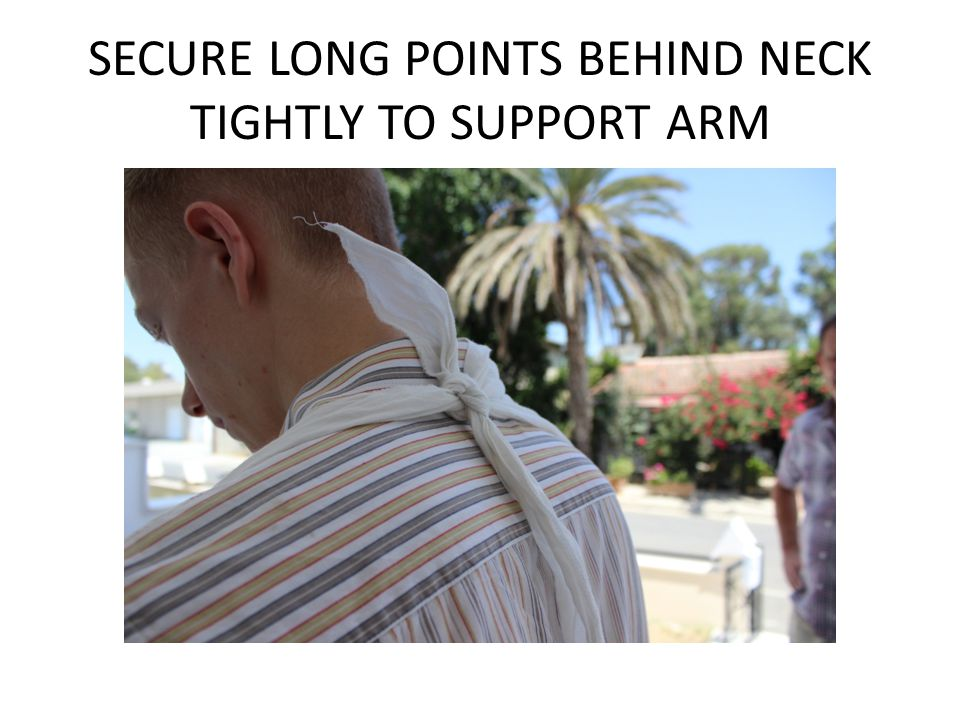 SECURE LONG POINTS BEHIND NECK TIGHTLY TO SUPPORT ARM