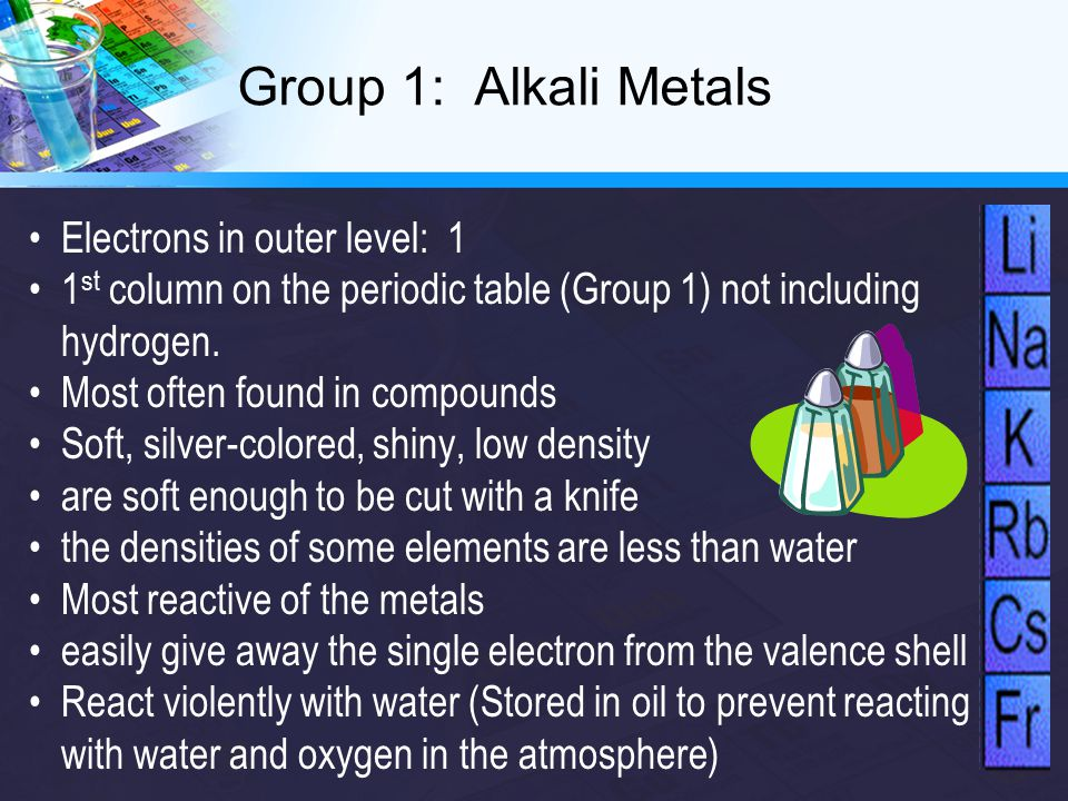 Group 17: Halogens Electrons in outer level: 7 Contains only nonmetals Very reactive because they need to gain only 1 electron to complete valance Poor conductors of electric current React violently with alkali metals to form salts Never found uncombined in nature and combine readily with other atoms, esp metals Physical properties of atoms in this group are different