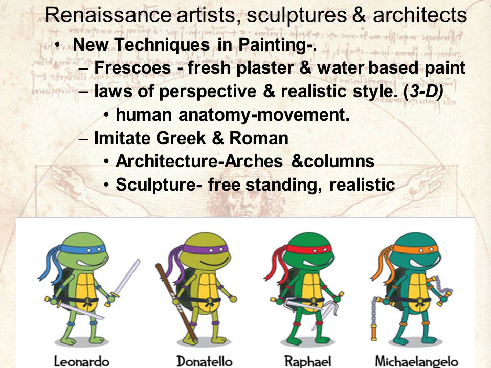 Renaissance artists, sculptures & architects New Techniques in Painting-.