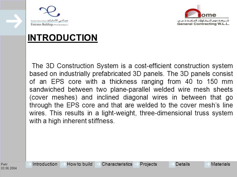 Peh/ 03.06.2004 IntroductionHow to buildCharacteristicsProjectsMaterialsDetails 3D-ELEMENTS Conventional Materials  Concrete  Reinforcement  Steel Diagonals  Polystyrene
