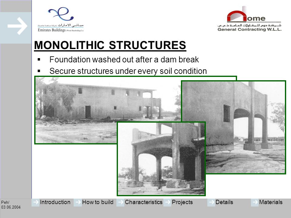 Peh/ 03.06.2004 IntroductionHow to buildCharacteristicsProjectsMaterialsDetails ADVANTAGES  Fast and easy erection with unskilled labour  Economical use of local materials  Structurally stable construction  Good thermal insulation  Use of prefabricated elements produced on an industrial scale (thus, low cost)  Great variety of design features  Minimum installation work on site (no cranes)