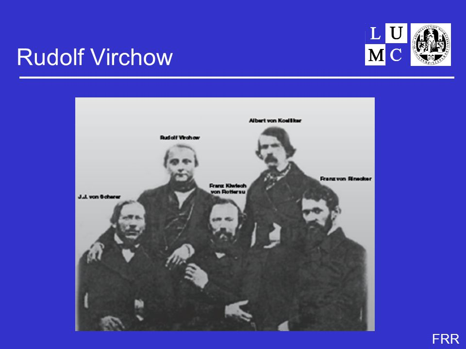 FRR Virchow: clots and thrombosis Rudolf Virchow (1821-1902) ● autopsy studies that showed clots in legs and lungs of patients who died of pulmonary embolism (1846) ● theory on the pathogenesis of thrombosis ( Virchow's triad ) - stasis - blood components - vessel wall