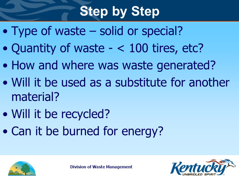 Division of Waste Management Step by Step Type of waste – solid or special.