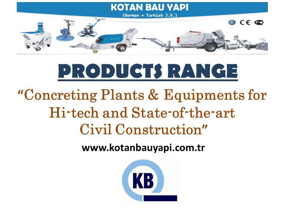 "KOTAN BAU YAPI (German + Turkish J.V.) PRODUCTS RANGE "" Concreting Plants & Equipments for Hi-tech and State-of-the-art Civil Construction "" www.kotan"