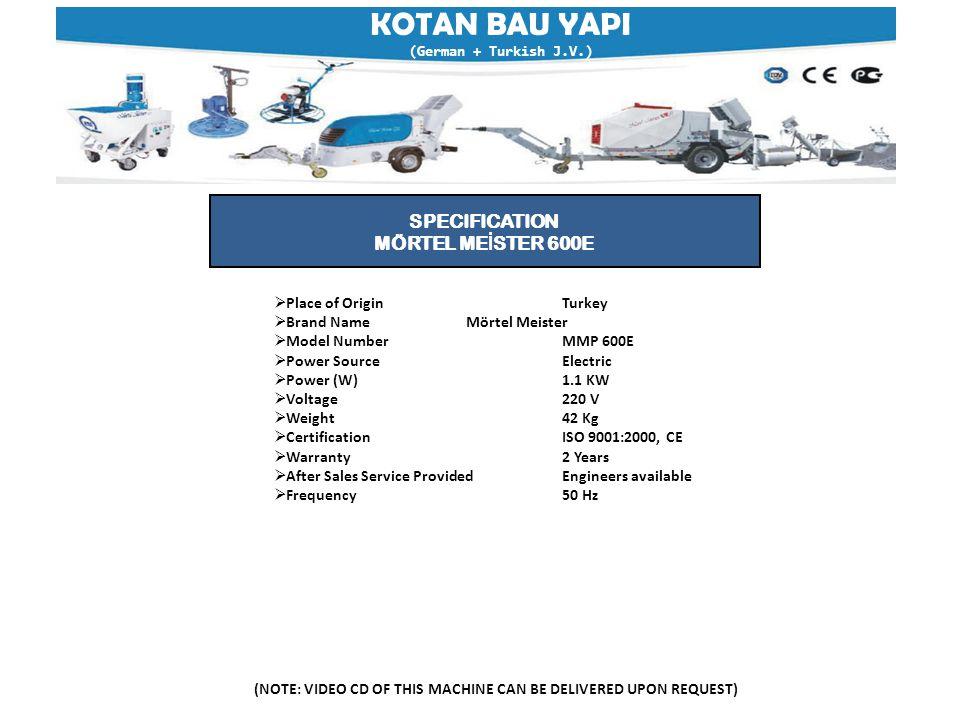 KOTAN BAU YAPI (German + Turkish J.V.) (NOTE: VIDEO CD OF THIS MACHINE CAN BE DELIVERED UPON REQUEST) SPECIFICATION MÖRTEL ME İ STER 600E  Place of O