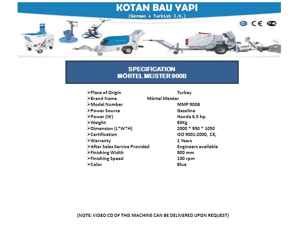 KOTAN BAU YAPI (German + Turkish J.V.) (NOTE: VIDEO CD OF THIS MACHINE CAN BE DELIVERED UPON REQUEST) SPECIFICATION MÖRTEL ME İ STER 900B  Place of O