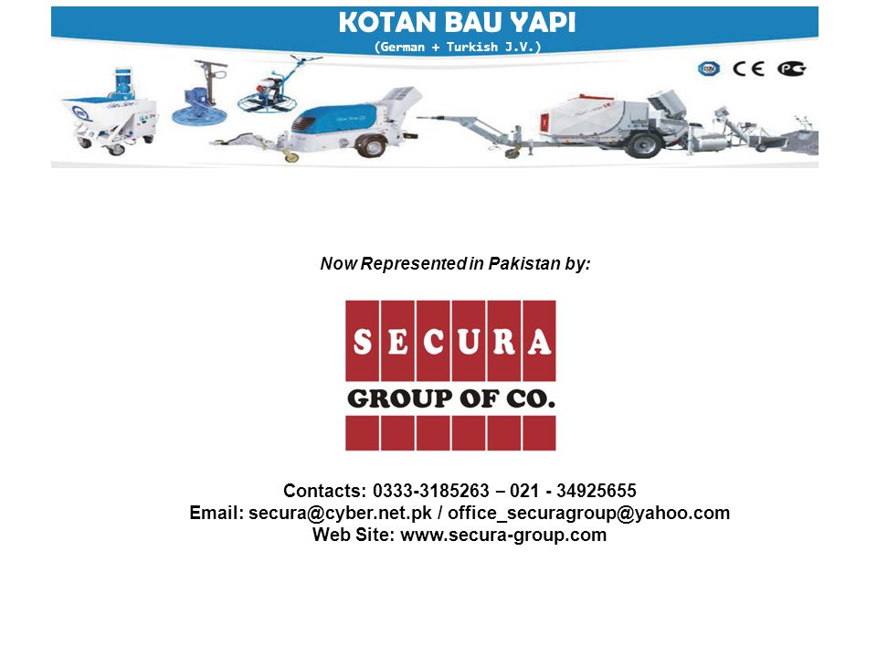 KOTAN BAU YAPI (German + Turkish J.V.) Now Represented in Pakistan by: Contacts: 0333-3185263 – 021 - 34925655 Email: secura@cyber.net.pk / office_securagroup@yahoo.com Web Site: www.secura-group.com